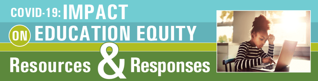 Covid 19 Impact On Education Equity Resources Responding The Education Trust