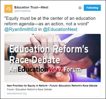 "[@EdTrustWest: ""Equity must be at the center of an education reform agenda – as an action, not a word"" @RyanSmithEd in @EducationNext <Link: http://educationnext.org/new-priorities-for-equity-in-reform-smith-forum-education-reforms-race-debate/>]"