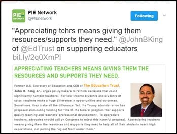 """@PIEnetwork: """"Appreciating tchrs means giving them resources/supports they need."""" @JohnBKing of @EdTrust on supporting educators bit.ly/2q0XmPl"""